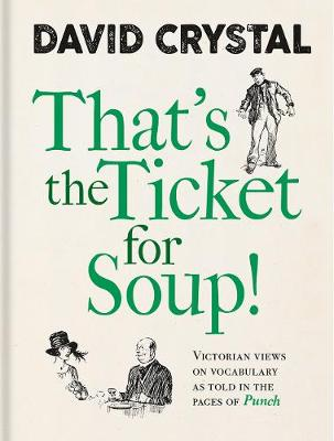 That's the Ticket for Soup!: Victorian Views on Vocabu...