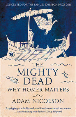 Mighty Dead, The: Why Homer Matters