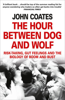 Hour Between Dog and Wolf, The: Risk-Taking, Gut Feelings an...