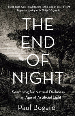End of Night, The: Searching for Natural Darkness in an Age ...