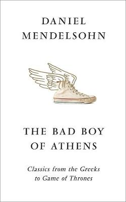 Bad Boy of Athens, The: Classics from the Greeks to Game of ...