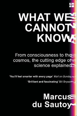 What We Cannot Know: From Consciousness to the Cosmos, the C...