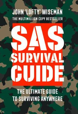 SAS Survival Guide: How to Survive in the Wild, on Land or S...