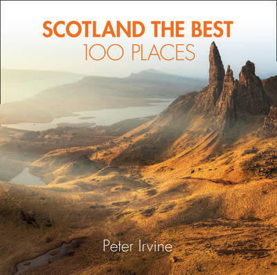 Scotland The Best 100 Places: Extraordinary Places and Where...