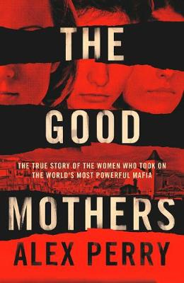 Good Mothers, The: The True Story of the Women Who Took on t...