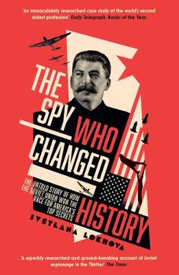 Spy Who Changed History, The: The Untold Story of How the So...