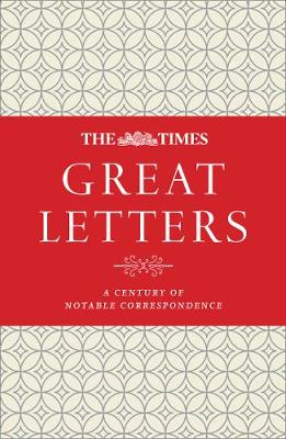Times Great Letters, The: A Century of Notable Correspondenc...