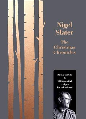Christmas Chronicles, The: Notes, Stories & 100 Essential Recipes for Midwinter