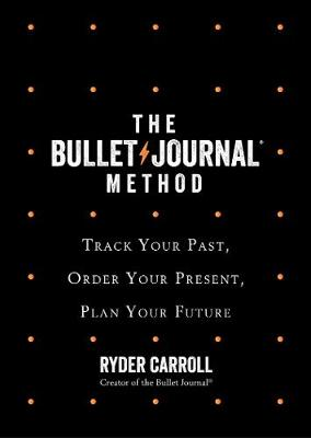 Bullet Journal Method, The: Track Your Past, Order Your Pres...