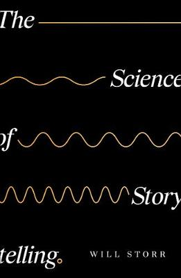 Science of Storytelling, The: Why Stories Make Us Human, and How to Tell Them Better