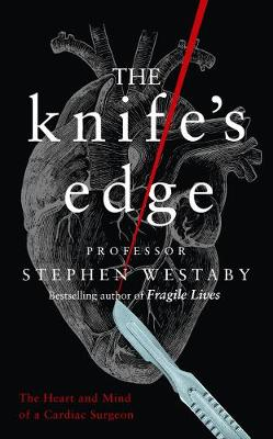Knife's Edge, The: The Heart and Mind of a Cardiac Sur...