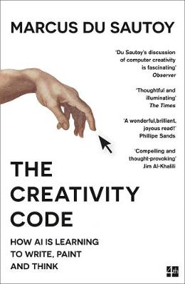 Creativity Code, The: How Ai is Learning to Write, Paint and...
