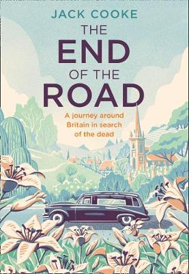 End of the Road, The: A Journey Around Britain in Search of the Dead