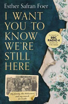 I Want You to Know We're Still Here: My Family, the Holocaust and My Search for Truth