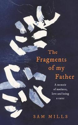 Fragments of my Father, The: A Memoir of Madness, Love and Being a Carer