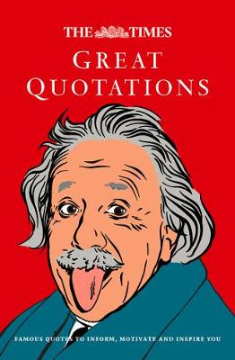 Times Great Quotations, The: Famous Quotes to Inform, Motivate and Inspire