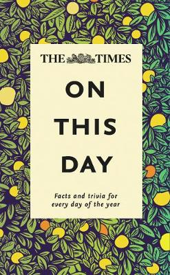 Times On This Day, The: Facts and Trivia for Every Day of the Year
