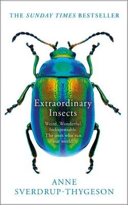 Extraordinary Insects: Weird. Wonderful. Indispensable. the ...