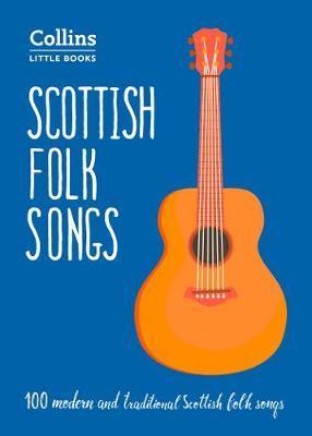 Scottish Folk Songs: 100 Modern and Traditional Scottish Fol...