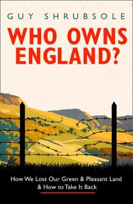 Who Owns England?: How We Lost Our Green and Pleasant Land, ...