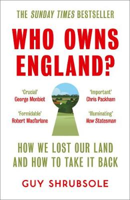 Who Owns England?: How We Lost Our Land and How to Take it B...