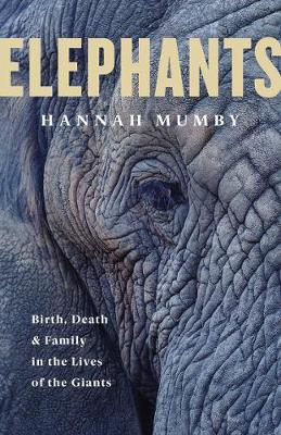 Elephants: Birth, Death and Family in the Lives of the Giant...