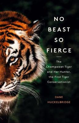 No Beast So Fierce: The Champawat Tiger and Her Hunter, the ...