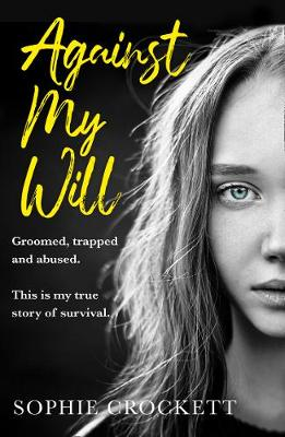 Against My Will: Groomed, Trapped and Abused. This is My Tru...