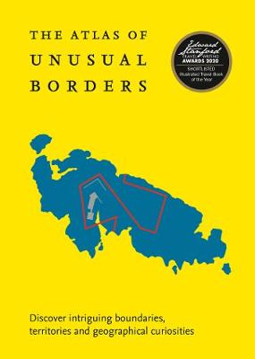 Atlas of Unusual Borders, The: Discover Intriguing Boundarie...