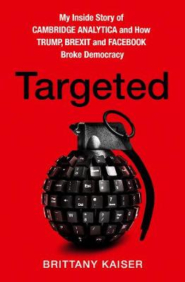 Targeted: My Inside Story of Cambridge Analytica and How Tru...