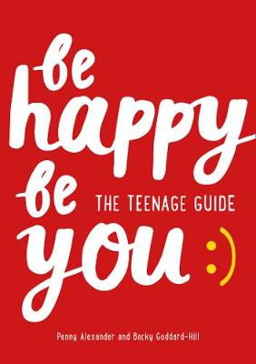 Be Happy Be You: The Teenage Guide to Boost Happiness and Re...