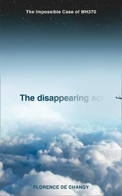 Disappearing Act, The: The Impossible Case of Mh370