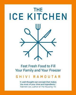 Ice Kitchen, The: Fast Fresh Food to Fill Your Family and Yo...