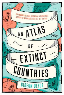 Atlas of Extinct Countries, An: The Remarkable (and Occasion...
