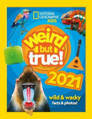 Weird but true! 2021: Wild and Wacky Facts & Photos!