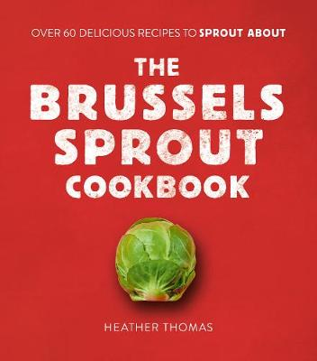 Brussels Sprout Cookbook, The: Over 60 Delicious Recipes to ...
