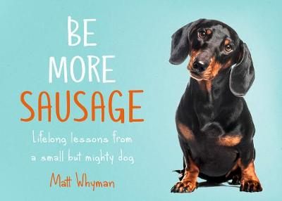 Be More Sausage: Lifelong Lessons from a Small but Mighty Do...