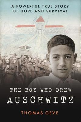 Boy Who Drew Auschwitz, The: A Powerful True Story of Hope and Survival