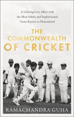 Commonwealth of Cricket, The: A Lifelong Love Affair with th...