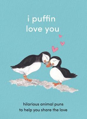 I Puffin Love You: Hilarious Animal Puns to Help You Share the Love