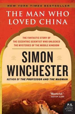 Man Who Loved China: The Fantastic Story of the Eccentric Sc...