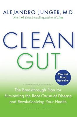 Clean Gut: The Breakthrough Plan for Eliminating the Root Ca...