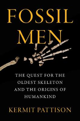 Fossil Men: The Quest for the Oldest Skeleton and the Origin...