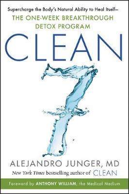 CLEAN 7: Supercharge the Body's Natural Ability to Heal Itself-The One-Week Breakthrough Detox Program