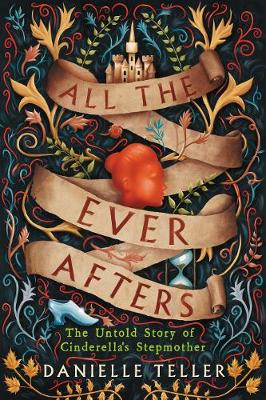 All the Ever Afters: The Untold Story of Cinderella's ...