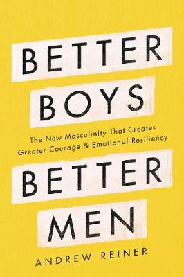 Better Boys, Better Men: The New Masculinity That Creates Gr...