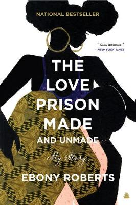 Love Prison Made and Unmade, The: My Story