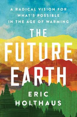 Future Earth, The: A Radical Vision for What's Possibl...