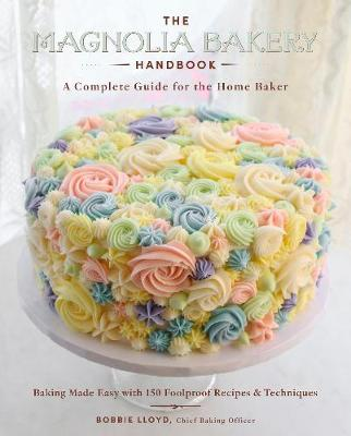 Magnolia Bakery Handbook, The: A Complete Guide for the Home Baker