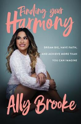 Finding Your Harmony: Dream Big, Have Faith, and Achieve Mor...